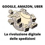 le spedizioni digitali con google amazon uber